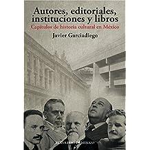 Autores, editoriales, instituciones y libros. Estudios de historia intelectual