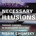 Necessary Illusions: Thought Control in Democratic Societies Lecture by Noam Chomsky Narrated by Kevin Stillwell