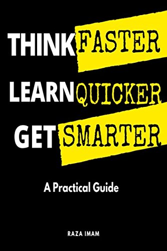 Think Faster, Learn Quicker, Get Smarter: A Practical Guide to Train Your Mind