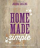 img - for Home Made Simple: Stylish, Practical Makes for Living and Giving by Joanna Gosling (2013-09-12) book / textbook / text book
