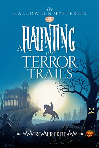 (A Haunting On Terror Trails (The Halloween Mysteries Book)