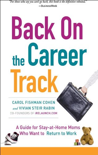 Back on the Career Track: A Guide for Stay-at-home Mothers Who Want to Return to Work
