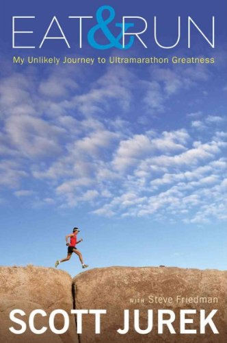 [ EAT AND RUN: MY UNLIKELY JOURNEY TO ULTRAMARATHON GREATNESS ] By Jurek, Scott ( Author) 2012 [ Hardcover ]