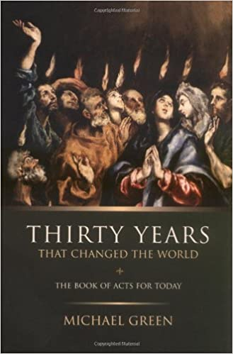 Thirty years that changed the world the book acts for today thirty years that changed the world the book acts for today michael green 9780802827661 amazon books fandeluxe Choice Image