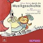 Uhus Reise durch die Musikgeschichte - Das 17. Jahrhundert: Oper und was sonst noch war | Leonhard Huber