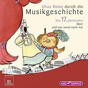 Uhus Reise durch die Musikgeschichte - Das 17. Jahrhundert Hörspiel