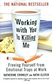 img - for Working With You is Killing Me by Crowley, Katherine, Elster, Kathi. (Business Plus,2007) [Paperback] book / textbook / text book