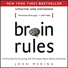 Brain Rules (Updated and Expanded): 12 Principles for Surviving and Thriving at Work, Home, and School Audiobook by John Medina Narrated by John Medina