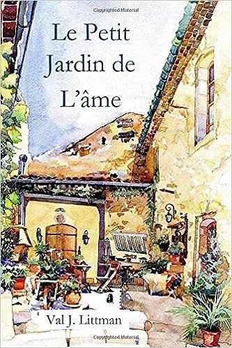 Le Petit Jardin De L Ame Val Littman 9781725509818 Amazon