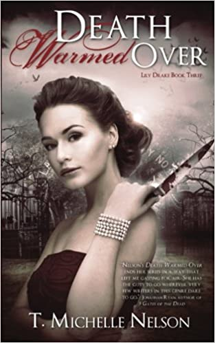 aa4a4adc092 Death Warmed Over (Lily Drake) (Volume 3)  T. Michelle Nelson   9781939590329  Amazon.com  Books