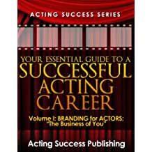 Volume 1: Branding For Actors:The Business of You (Acting Success Series: Your Essential Guide to a Successful Acting Career)