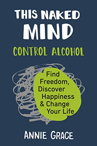 This Naked Mind: Control Alcohol, Find Freedom, Discover Happiness & Change Your Life (Facts About My Best Friend)