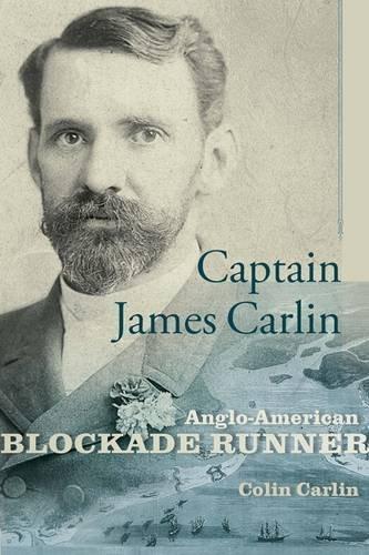 Confederate Blockade Runner (Captain James Carlin: Anglo-American Blockade Runner (Studies in Maritime History))