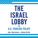 The Israel Lobby and U.S. Foreign Policy | John J. Mearsheimer,Stephen M. Walt