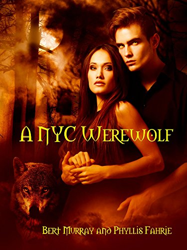 A NYC Werewolf: James and Lucy (The NYC Werewolf Book 1) by [Murray, Bert, Fahrie, Phyllis]
