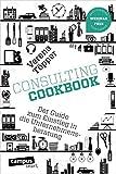 Consulting Cookbook: Der Guide zum Einstieg in die Unternehmensberatung, plus E-Book inside (ePub, mobi oder pdf) (campus smart)