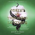 Forest of a Thousand Lanterns: Rise of the Empress, Book 1 | Julie C. Dao