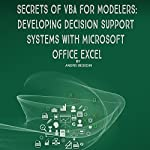 Secrets of VBA for Modelers: Developing Decision Support Systems with Microsoft Office Excel | Andrei Besedin