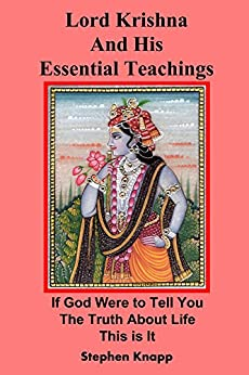 Lord Krishna and His Essential Teachings: If God Were to Tell You the Truth About Life, This is It by [Knapp, Stephen]