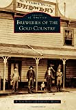 Breweries of the Gold Country, R. Scott Baxter and Kimberly J. Wooten, 0738576212