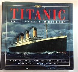 Titanic An Illustrated History A Hyperion Madison Press Book Don Marschall Ken Ballard Robert D Lynch Amazon Com Books