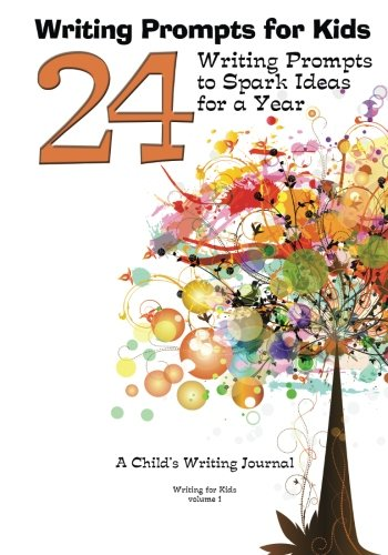 Writing Prompts for Kids: 24 Writing Prompts to Spark Ideas for a Year - A Child's Writing Journal (Writing for Kids) (Volume 1) (Creative Writing Journal Prompts For Middle School)