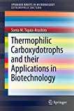 Thermophilic Carboxydotrophs and Their Applications in Biotechnology, Tiquia-Arashiro, Sonia M., 3319118722