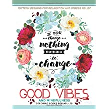 Good Vibes And Mindfulness Coloring Book for Adults: Motivate your life with Positive Words (Inspirational Quotes)