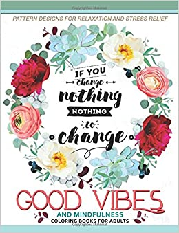 Good Vibes And Mindfulness Coloring Book For Adults Motivate Your Life With Positive Words Inspirational Quotes