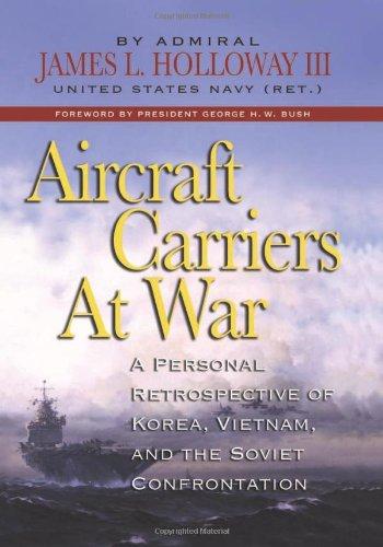 Aircraft Carriers at War: A Personal Retrospective of Korea, Vietnam, and the Soviet (Us Aircraft Carrier Fleet)