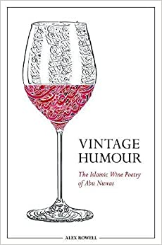 Alex Rowell - Vintage Humour: The Islamic Wine Poetry Of Abu Nuwas
