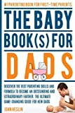 The Baby Books for Dads:Discover the best parenting skills and formula to become an outstanding and extraordinary farther. The ultimate game-changing ... baby book,Parenting books best sellers)