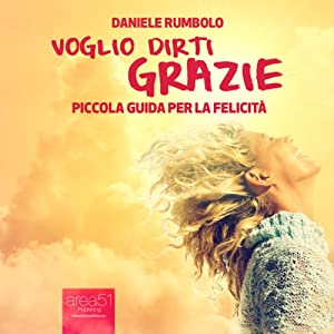 Voglio dirti grazie [I Want to Say Thank You] Audiobook