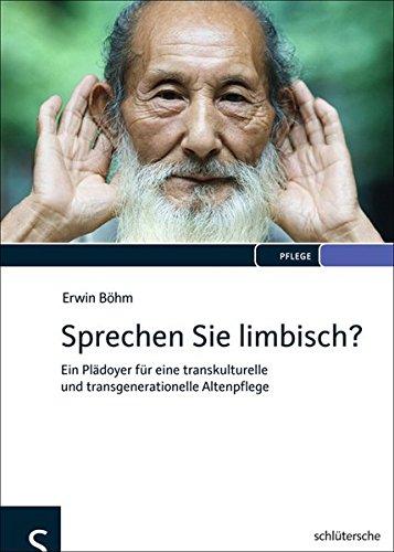 Sprechen Sie limbisch?: Ein Plädoyer für eine transkulturelle und transgenerationelle Altenpflege
