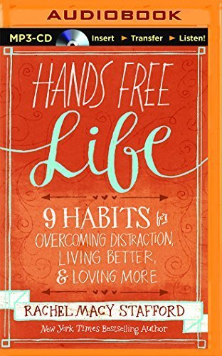 Hands Free Life: 9 Habits for Overcoming Distraction, Living Better, and Loving More by Rachel Macy Stafford (2015-09-08)