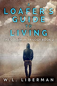 A Loafer's Guide To Living (The Goldman Trilogy Book 2)