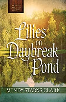Lilies on Daybreak Pond (The Men of Lancaster County) by [Clark, Mindy Starns]