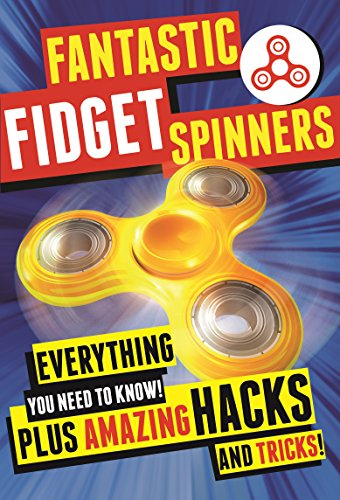 Fantastic Fidget Spinners: Everything You Need To Know! Plus Amazing Hacks and (Fantastic Activities)