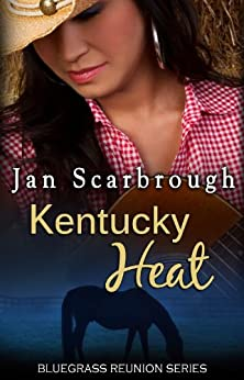 Kentucky Heat (Bluegrass Reunions Series, Book Six) by [Scarbrough, Jan]