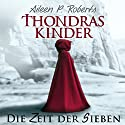 Die Zeit der Sieben (Thondras Kinder 1) Hörbuch von Aileen P. Roberts Gesprochen von: Jacob Weigert