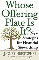Whose Offering Plate Is It?: New Strategies for Financial Stewardship by J. Clif Christopher (2010-10-01)