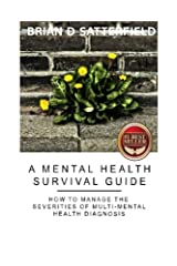 A Mental Health Survival Guide: How to Manage the Severities of Multi-Mental Health Diagnosis Paperback