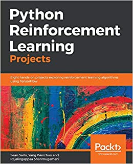 Python Reinforcement Learning Projects: Eight hands-on projects