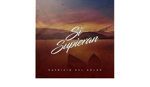 Si Supieran by Patricio Del Solar on Amazon Music - Amazon.com