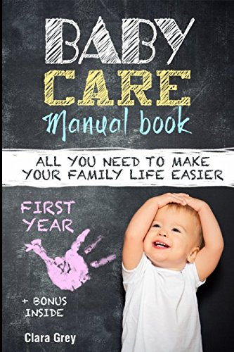 Baby care: Manual book. All you need to make your family life easier. First Year.: + bonus inside