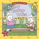 Sunny Bunny Tales Grandmas Berry Patch/Max Cools Off/Maxs Fireflies (Max And Ruby) Sunny Bunny Tales