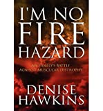 { [ I'M NO FIRE HAZARD: MY FAMILY'S BATTLE AGAINST MUSCULAR DISTROPHY ] } Hawkins, Denise ( AUTHOR ) Aug-01-2012 Hardcover