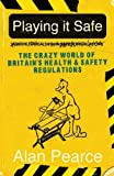 Playing It Safe [see new edition]: The Crazy World of Britain's Health and Safety Regulations