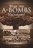 Were the a-Bombs Necessary?, William Ervin Keener, 1477134875
