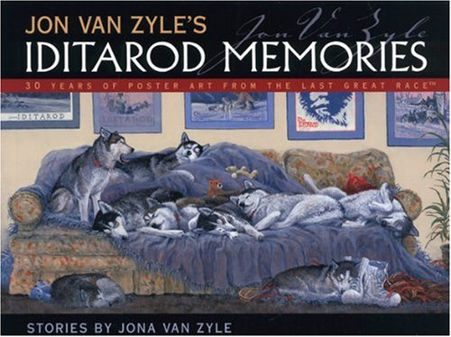 Read Online Jon Van Zyle's Iditarod Memories: 30 Years of Poster Art from the Last Great Race pdf